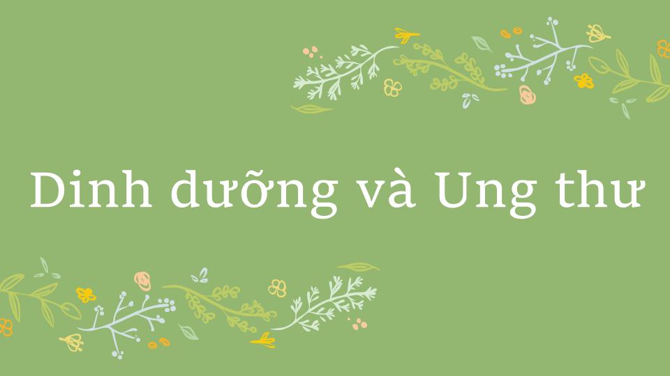 DINH DƯỠNG PHÒNG BỆNH UNG THƯ