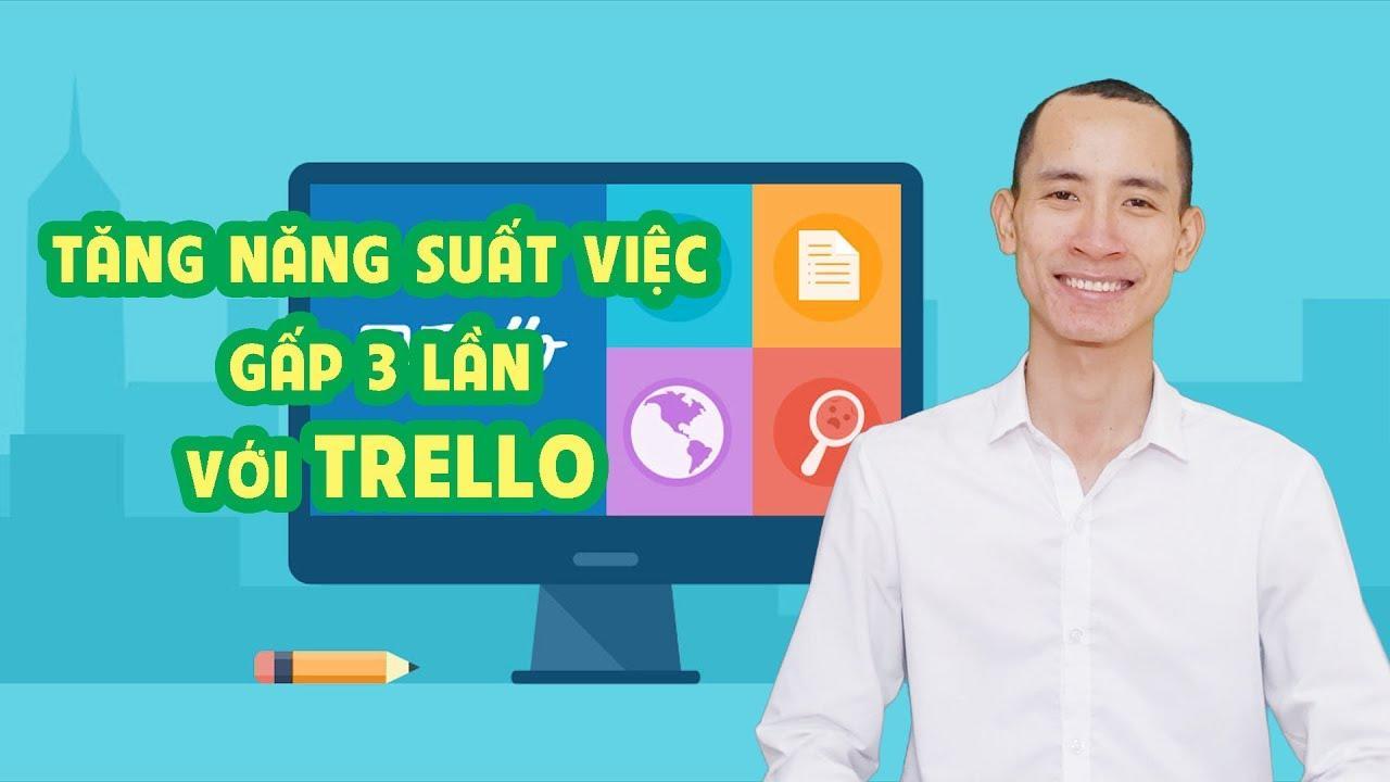 Tăng năng suất công việc gấp 3 lần với Trello