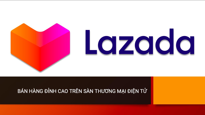 [A-Z] BÁN HÀNG THÀNH CÔNG TRÊN SÀN THƯƠNG MẠI ĐIỆN TỬ LAZADA TRONG 1 NGÀY