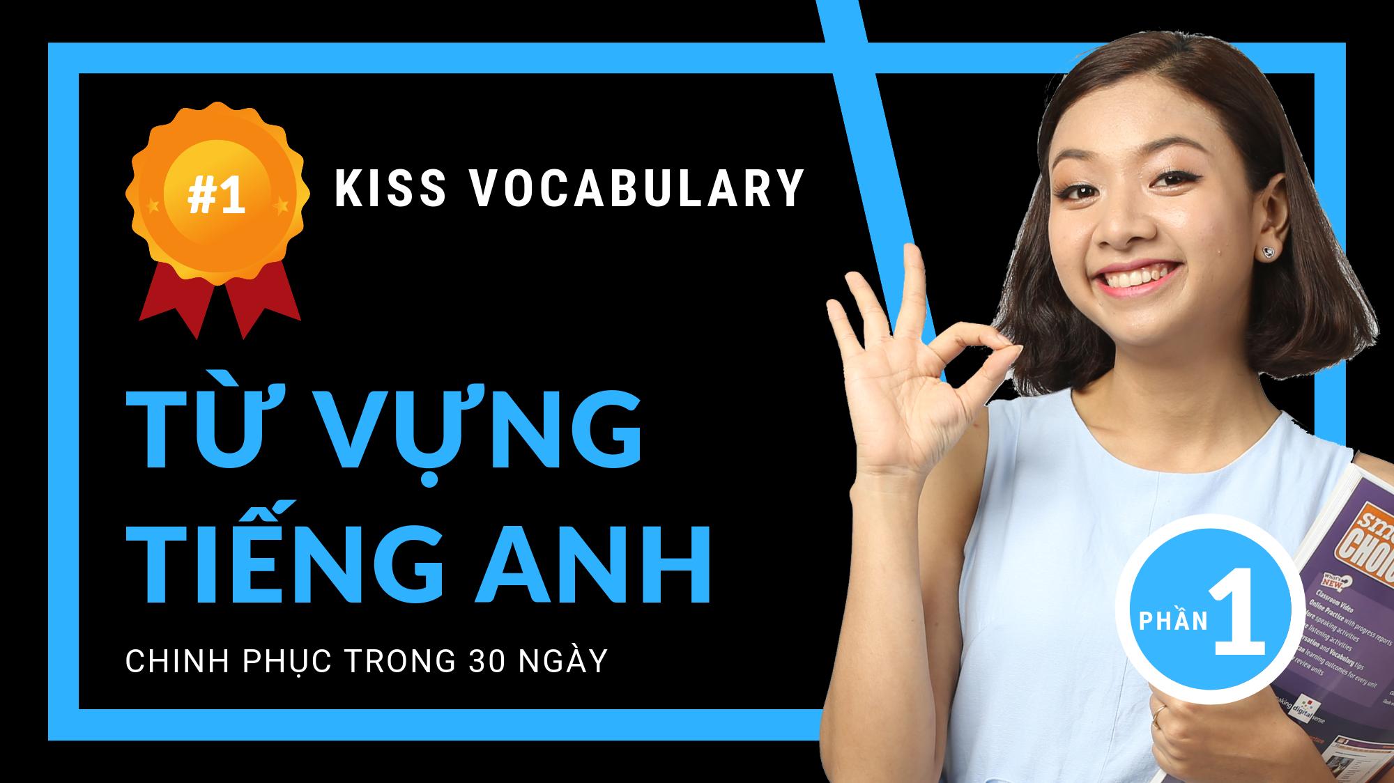 CHINH PHỤC TỪ VỰNG TIẾNG ANH - KISS VOCABULARY - ĐỘNG TỪ (PHẦN 1)