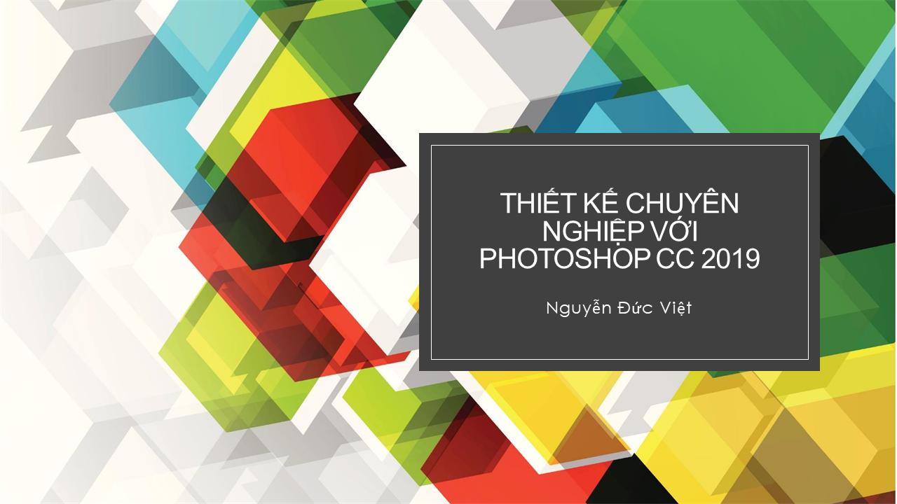 Thiết kế chuyên nghiệp với Photoshop CC 2019